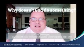 Why Doesn't God do Something? Bryan Stewart (SA)