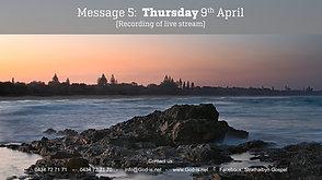 5: Gospel Message  - Thur 9th