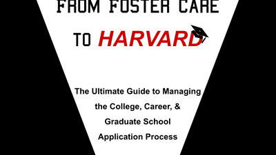 From Foster Care to Harvard: A Guide for College & Career Readiness (Community College Students Edition)