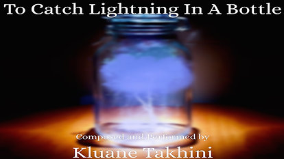To Catch Lightning In A Bottle
