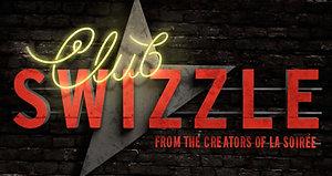 Club Swizzle - A new show from the creators of La Soirée