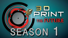 3D Print the Future | Season  1