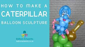 Caterpillar Balloon Tutorial