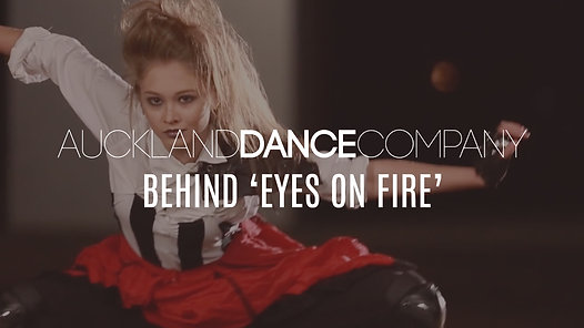 EYES ON FIRE - Behind the Scenes | Auckland Dance Company