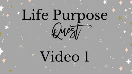 Life Purpose Quest   Video 1