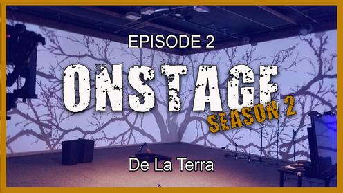 ONSTAGE Season 2 Ep. 2 De La Terra