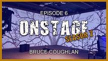 ONSTAGE Bruce Coughlan Season 2 Episode 6