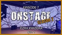 ONSTAGE Ezra Kwizera Season 2 Episode 7 Pt 1