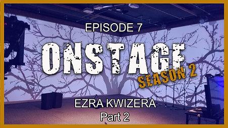 ONSTAGE Ep 16 Ezra Kwizera Part 2