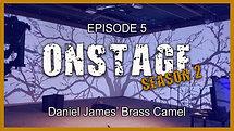 ONSTAGE Daniel James' Brass Camel Season 2 Episode 5