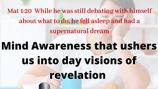 Mind Awareness that ushers us into day visions of revelations