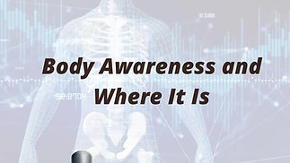 Body Awareness and Where It