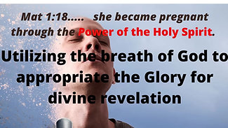 Utilizing the breath of God to appropriate the Glory for divine revelation