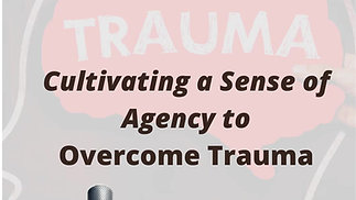 Cultivating a Sense of Agency to Overcome Trauma