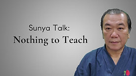 Sunya Talk: Nothing to teach