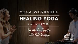 HEALING YOGA by Maiko × DJ Satoshi MIya