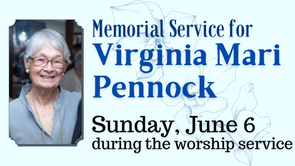 Sunday Worship Service (June 6, 2021) Virginia Mari Pennock Memorial Service