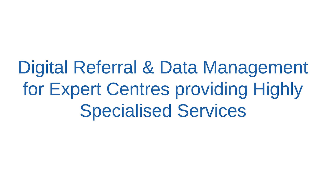 Digital Referral & Data Management for Expert Centres providing Highly Specialised Services