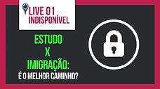 Live 01 - Estudo X Imigração: é o melhor caminho?