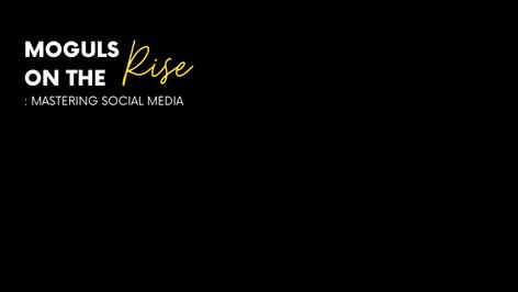 Moguls On The Rise: Mastering Social Media