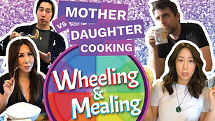 Wheeling & Mealing Episode 3: Quarantine Mother vs. Daughter Cooking