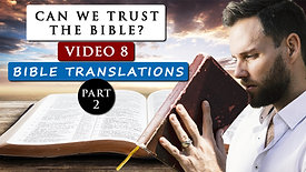 Can we trust the Bible? - Video 8: Bible Translations Part 2