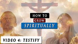 How to grow spiritually closer to God - Video 4: Testify