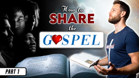 How to share the gospel to unbelievers    Part 1