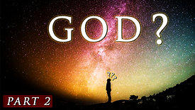 Does God really exist?    Part 2