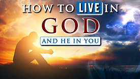 How to live in God and He in you || Spiritual growth in Christ