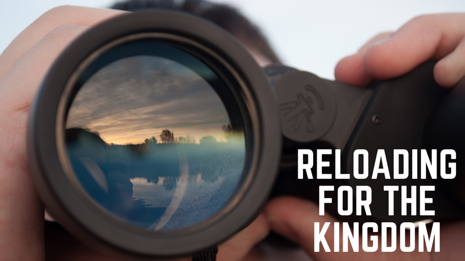 Reloading for the Kingdom: Look Out