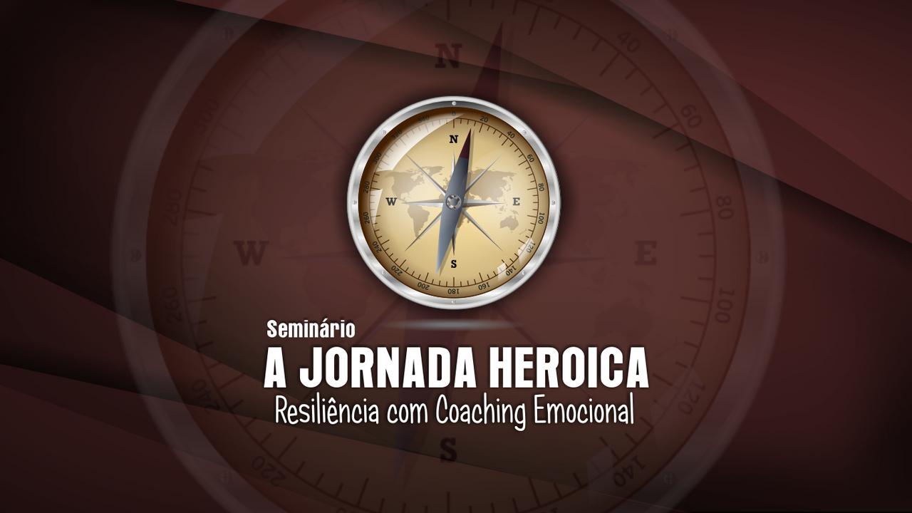 Seminário A JORNADA HEROICA - Resiliência com Coaching Emocional