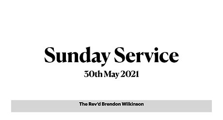 Sunday 30th May with Rev Brendon Wilkinson