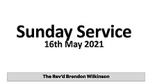 Sunday 16th May with Rev Brendon Wilkinson