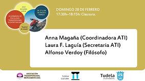 Domingo 28 17:30h–18:15h: Clausura. Anna Magaña (Coordinadora ATI),  Laura F. Laguía (Secretaria ATI Alfonso Verdoy (Filósofo)