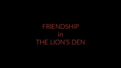 Friendship in The Lion's Den