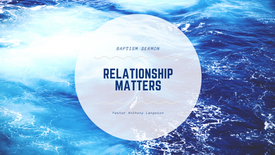 Relationship Matters (Baptism Sermon) // February 9, 2020