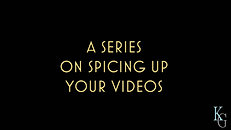 A Series On Spicing Up Your Videos - Launch