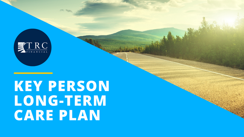 Key Person Long-Term Care Plan - TRC Financial