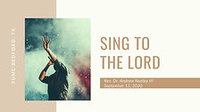 9.13.20: Sing to the Lord