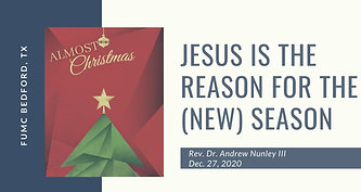 12.27.20 Jesus is the Reason for the (New) Season