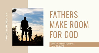 6.21.20  Fathers Make Room for God