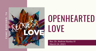 3.14.21 Reckless Love: Openhearted Love