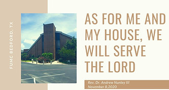 11.8.20 As for Me and My House, We Will Serve the Lord
