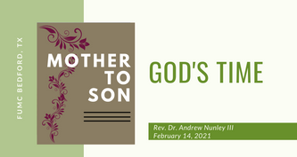 2.14.21 Mother to Son: God's Time