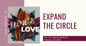 2.28.21 Reckless Love: Expand the Circle