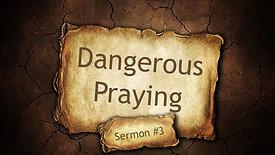 Dangerous Prayers Sermon #3