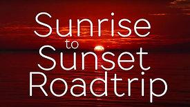 Sunrise To Sunset Roadtrip