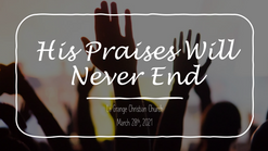 March 28th - His Praises Will Never End