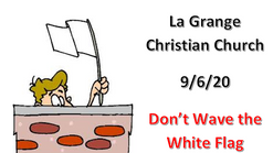 Sept 6th - Don't Wave the White Flag